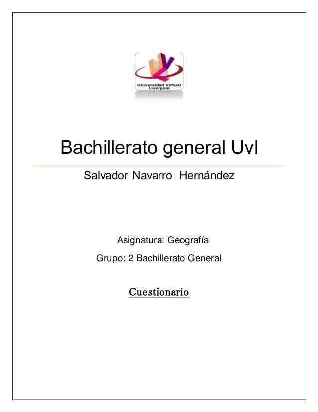 Bachillerato general Uvl  Salvador Navarro Hernández  Asignatura: Geografía  Grupo: 2 Bachillerato General  Cuestionario