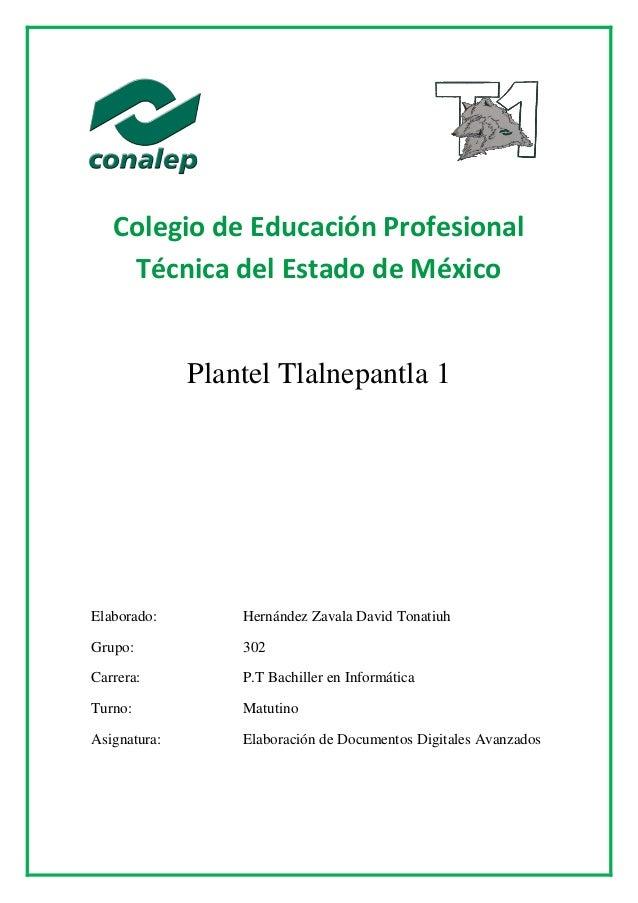 Colegio de Educación Profesional Técnica del Estado de México Plantel Tlalnepantla 1 Elaborado: Hernández Zavala David Ton...