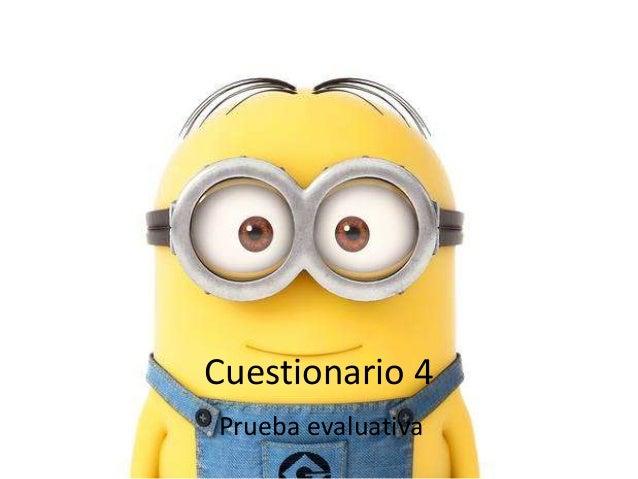 Cuestionario 4 Prueba evaluativa