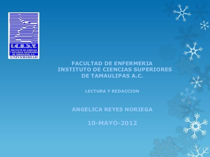 FACULTAD DE ENFERMERIAINSTITUTO DE CIENCIAS SUPERIORES       DE TAMAULIPAS A.C.       LECTURA Y REDACCION   ANGELICA REYES...