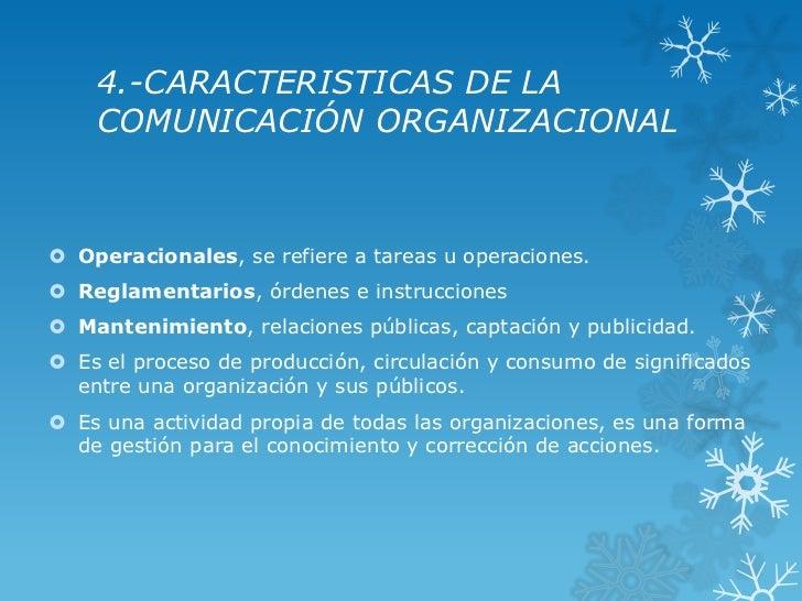 4.-CARACTERISTICAS DE LA    COMUNICACIÓN ORGANIZACIONAL Operacionales, se refiere a tareas u operaciones. Reglamentarios...