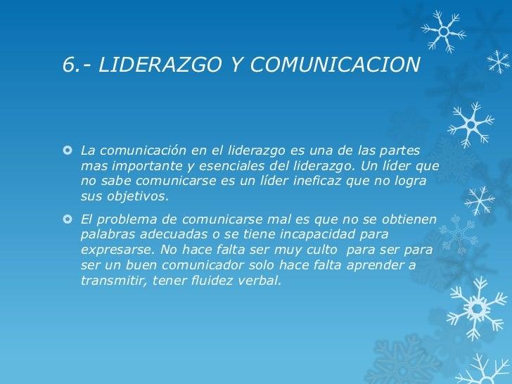 6.- LIDERAZGO Y COMUNICACION La comunicación en el liderazgo es una de las partes  mas importante y esenciales del lidera...