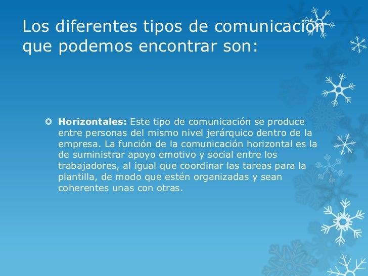 Los diferentes tipos de comunicaciónque podemos encontrar son:   Horizontales: Este tipo de comunicación se produce    en...