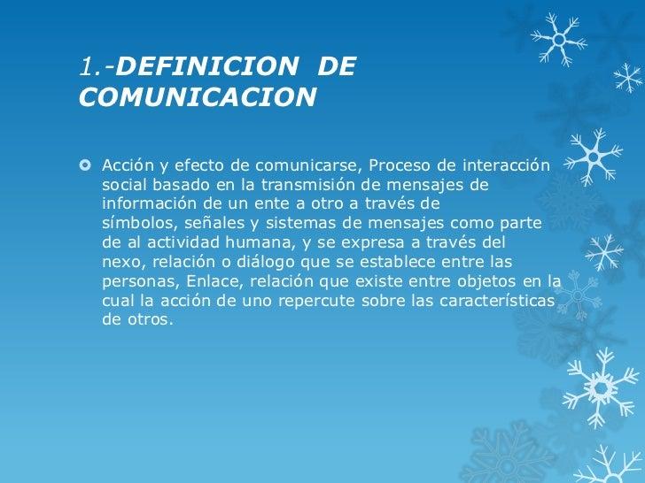 1.-DEFINICION DECOMUNICACION Acción y efecto de comunicarse, Proceso de interacción  social basado en la transmisión de m...