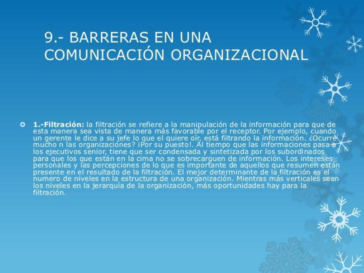 9.- BARRERAS EN UNA       COMUNICACIÓN ORGANIZACIONAL   1.-Filtración: la filtración se refiere a la manipulación de la i...