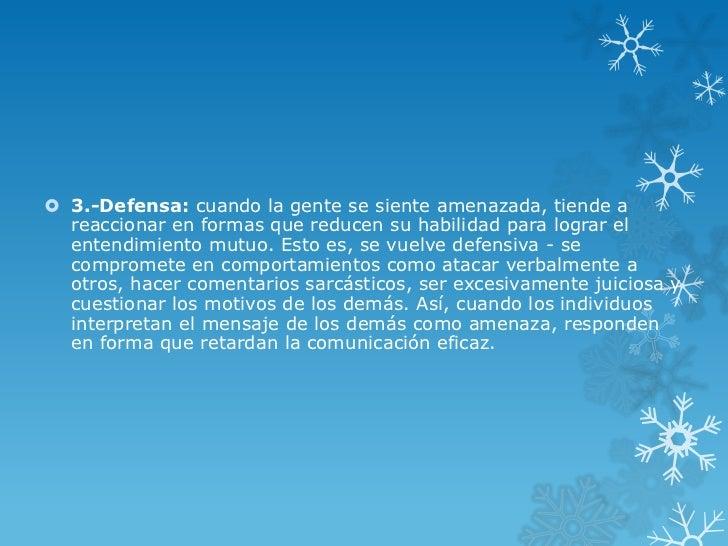  3.-Defensa: cuando la gente se siente amenazada, tiende a  reaccionar en formas que reducen su habilidad para lograr el ...