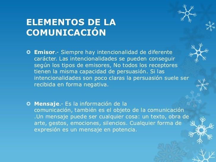 ELEMENTOS DE LACOMUNICACIÓN Emisor.- Siempre hay intencionalidad de diferente  carácter. Las intencionalidades se pueden ...