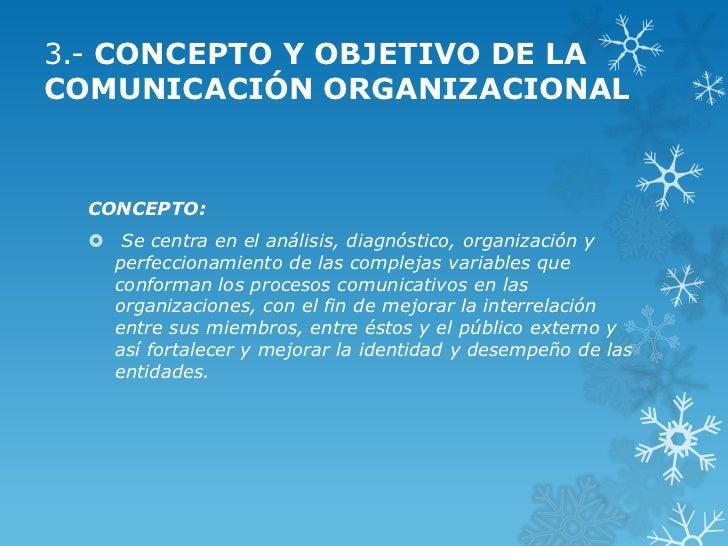 3.- CONCEPTO Y OBJETIVO DE LACOMUNICACIÓN ORGANIZACIONAL  CONCEPTO:   Se centra en el análisis, diagnóstico, organización...