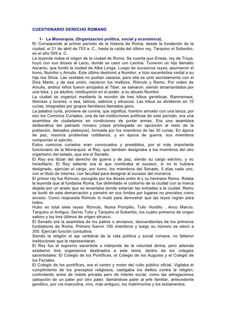 CUESTIONARIO DERECHO ROMANO     1- La Monarquía. (Organización política, social y económica).R/ Corresponde al primer perí...