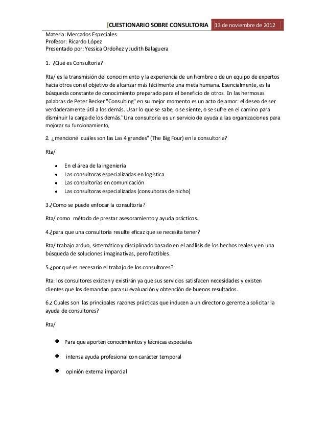 [CUESTIONARIO SOBRE CONSULTORIA 13 de noviembre de 2012Materia: Mercados EspecialesProfesor: Ricardo LópezPresentado por: ...