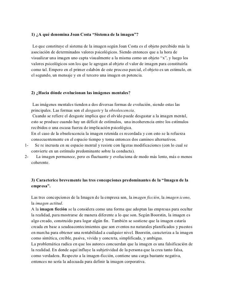 """1) ¿A qué denomina Joan Costa """"Sistema de la imagen""""?    Lo que constituye el sistema de la imagen según Joan Costa es el ..."""