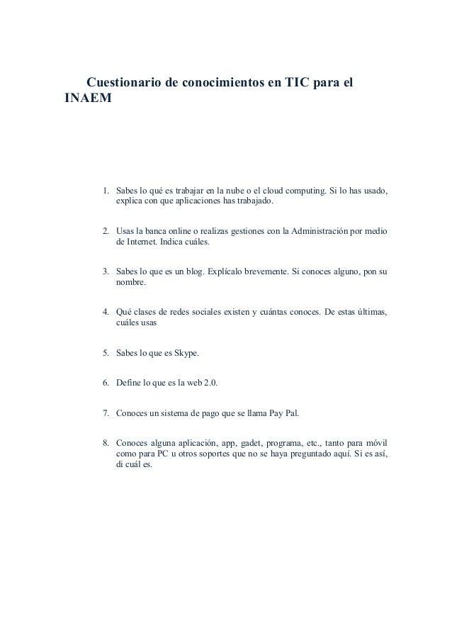 Cuestionario de conocimientos en TIC para el INAEM 1. Sabes lo qué es trabajar en la nube o el cloud computing. Si lo has ...