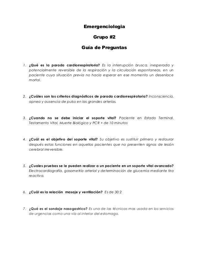Emergenciologia Grupo #2 Guía de Preguntas 1. ¿Qué es la parada cardiorrespiratoria? Es la interrupción brusca, inesperada...