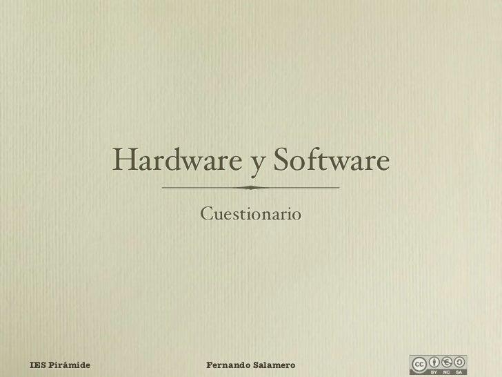 Hardware y Software                      Cuestionario     IES Pirámide         Fernando Salamero