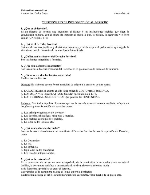 Universidad Arturo Prat. Alumno Juan Carlos Ponce. www.todolex.cl CUESTIONARIO DE INTRODUCCIÓN AL DERECHO 1. ¿Qué es el de...