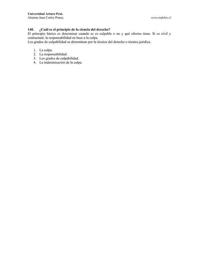 Universidad Arturo Prat. Alumno Juan Carlos Ponce. www.todolex.cl 140. ¿Cuál es el principio de la ciencia del derecho? El...