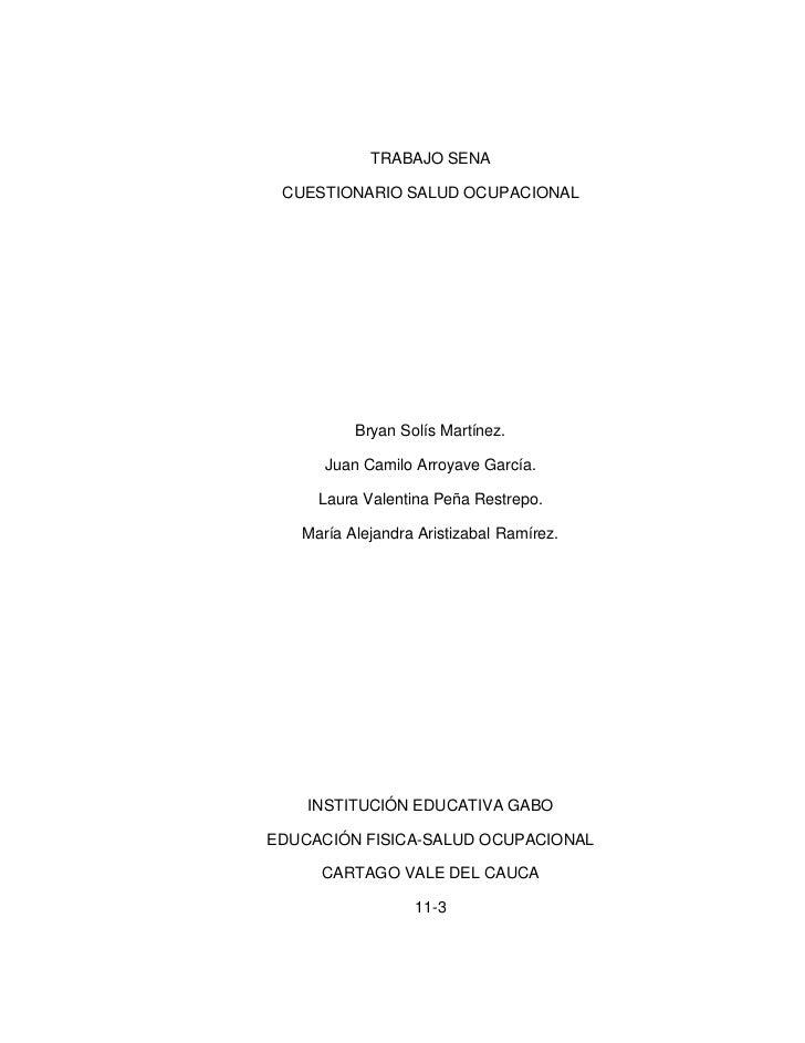TRABAJO SENA CUESTIONARIO SALUD OCUPACIONAL          Bryan Solís Martínez.      Juan Camilo Arroyave García.     Laura Val...