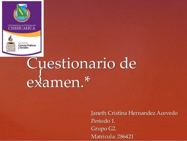 Cuestionario de  examen.*  {  Janeth Cristina Hernandez Acevedo  Periodo 1.  Grupo G2.  Matricula: 286421
