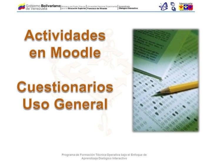 Los cuestionarios son actividadesque   permiten      la     evaluaciónsumativa    o formativa       de    losestudiantes e...