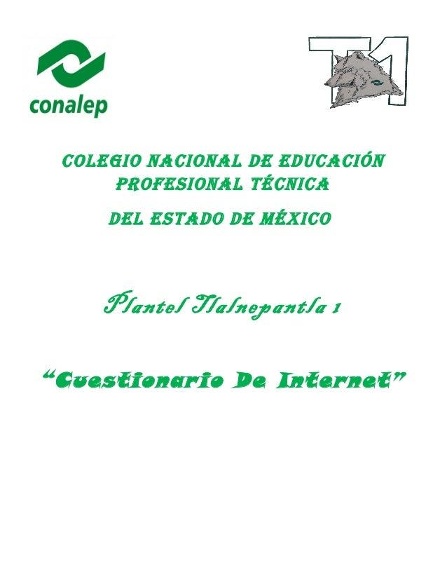 """Colegio NaCioNal De eDuCaCióN ProfesioNal TéCNiCa Del esTaDo De MéxiCo Plantel Tlalnepantla 1 """"Cuestionario De Internet"""""""