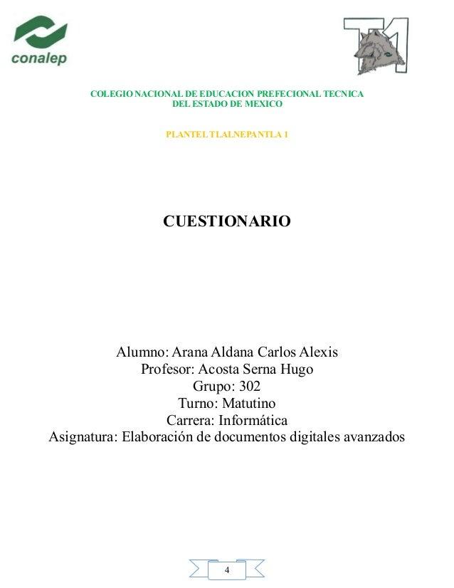 4 COLEGIO NACIONAL DE EDUCACION PREFECIONAL TECNICA DEL ESTADO DE MEXICO PLANTEL TLALNEPANTLA 1 CUESTIONARIO Alumno: Arana...