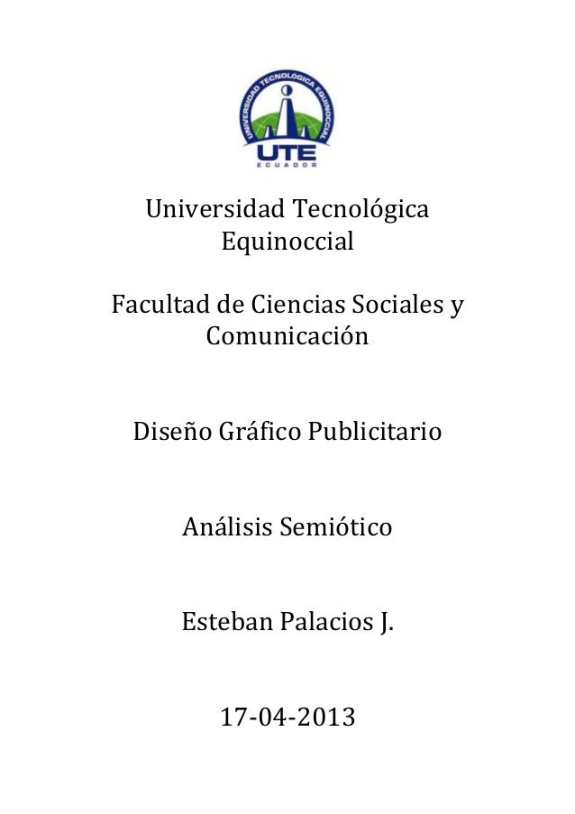 Universidad TecnológicaEquinoccialFacultad de Ciencias Sociales yComunicaciónDiseño Gráfico PublicitarioAnálisis Semiótico...