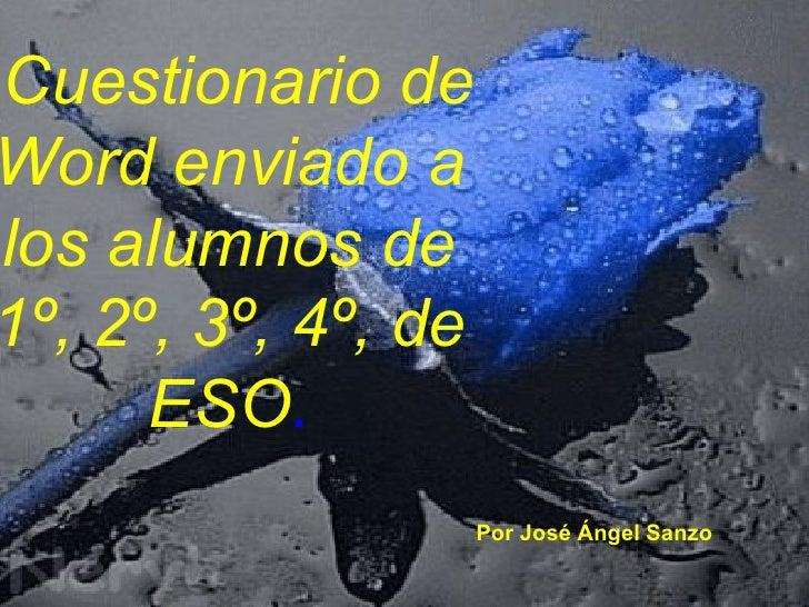 Cuestionario deWord enviado alos alumnos de1º, 2º, 3º, 4º, de      ESO.                     Por José Ángel Sanzo