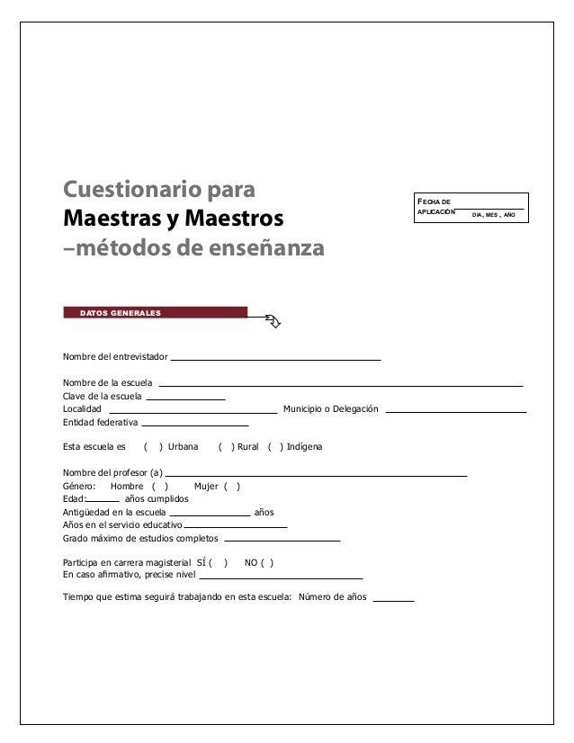 Cuestionario paraMaestras y Maestros–métodos de enseñanzaFECHA DEAPLICACIÓN DIA, MES , AÑODATOS GENERALESNombre del entrev...