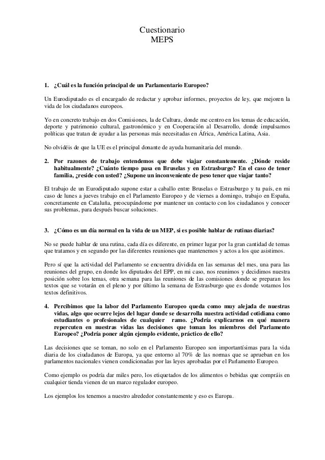 Cuestionario MEPS 1. ¿Cuál es la función principal de un Parlamentario Europeo? Un Eurodiputado es el encargado de redacta...