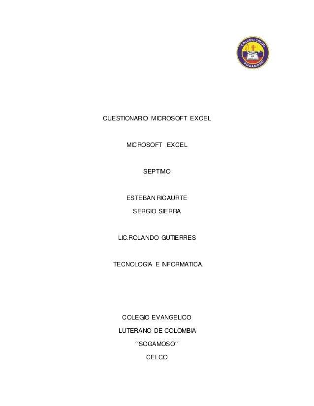 CUESTIONARIO MICROSOFT EXCEL  MICROSOFT EXCEL  SEPTIMO  ESTEBAN RICAURTE  SERGIO SIERRA  LIC.ROLANDO GUTIERRES  TECNOLOGIA...