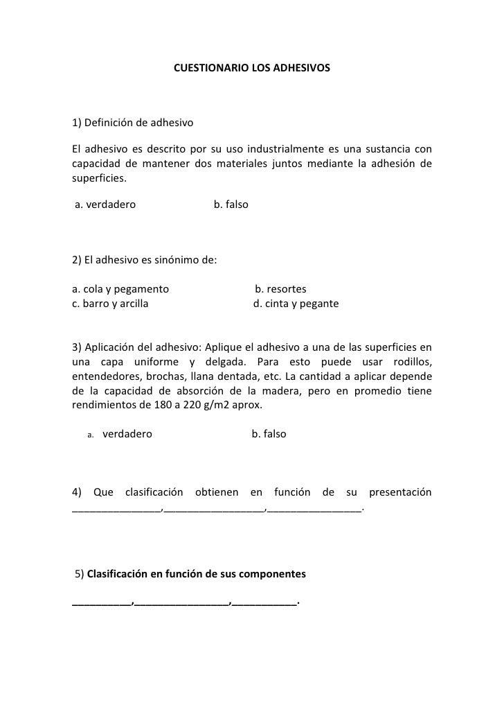CUESTIONARIO LOS ADHESIVOS    1) Definición de adhesivo  El adhesivo es descrito por su uso industrialmente es una sustanc...