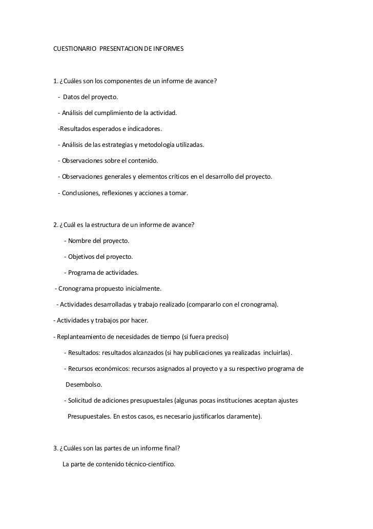 CUESTIONARIO  PRESENTACION DE INFORMES<br />1. ¿Cuáles son los componentes de un informe de avance?<br />   -  Datos del p...