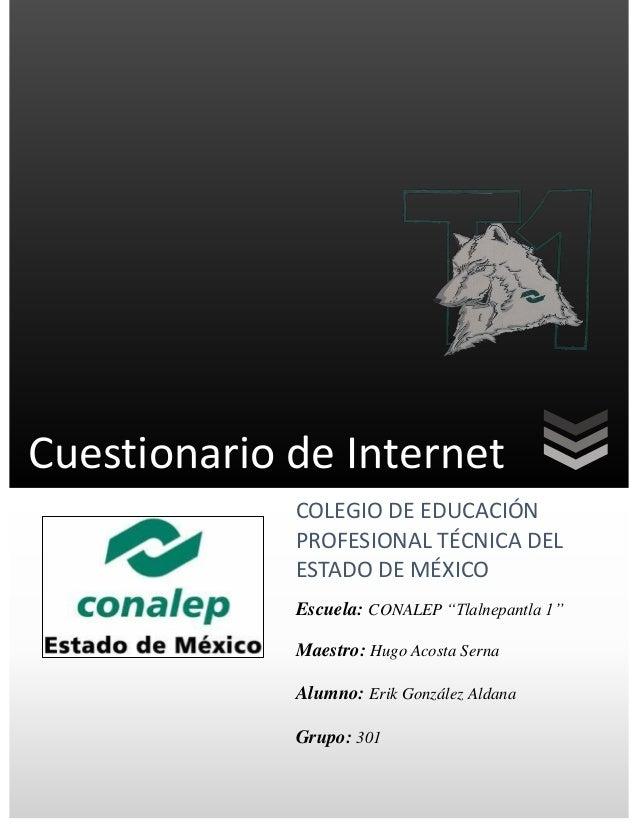"""Cuestionario de Internet COLEGIO DE EDUCACIÓN PROFESIONAL TÉCNICA DEL ESTADO DE MÉXICO Escuela: CONALEP """"Tlalnepantla 1"""" M..."""