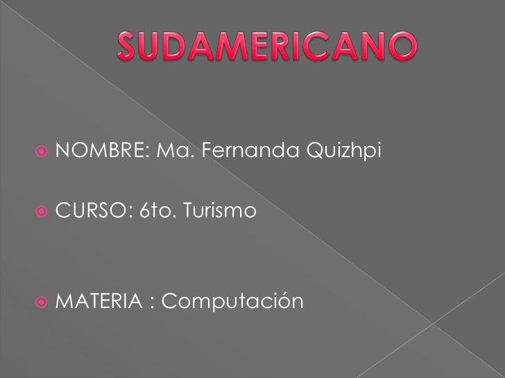    NOMBRE: Ma. Fernanda Quizhpi   CURSO: 6to. Turismo   MATERIA : Computación