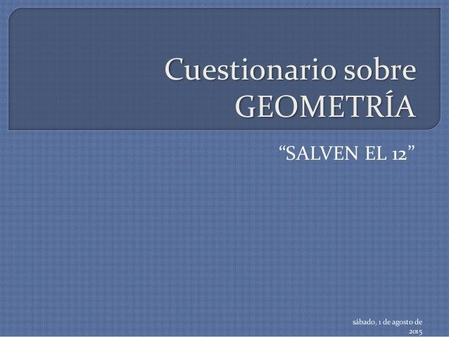 """Cuestionario sobre GEOMETRÍA """"SALVEN EL 12"""" sábado, 1 de agosto de 2015"""