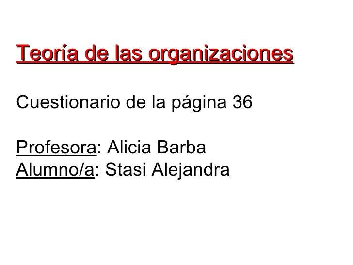 Teoría de las organizacionesCuestionario de la página 36Profesora: Alicia BarbaAlumno/a: Stasi Alejandra