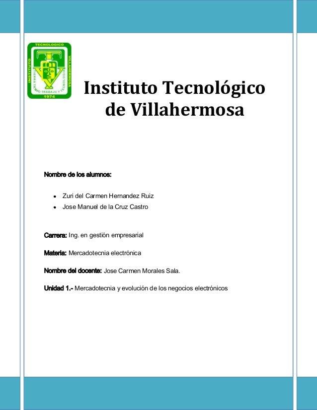 Instituto Tecnológico de Villahermosa Nombre de los alumnos: Zuri del Carmen Hernandez Ruiz Jose Manuel de la Cruz Castro ...