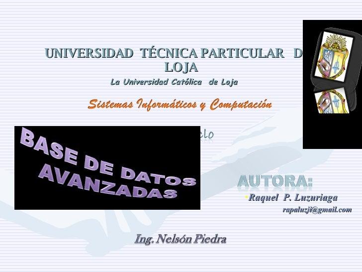 UNIVERSIDAD  TÉCNICA PARTICULAR  DE  LOJA La Universidad Católica  de Loja <ul><li>Raquel  P. Luzuriaga </li></ul><ul><li>...