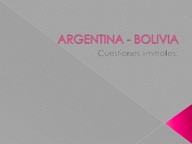 ARGENTINA - BOLIVIA<br />Cuestiones limítrofes.<br />