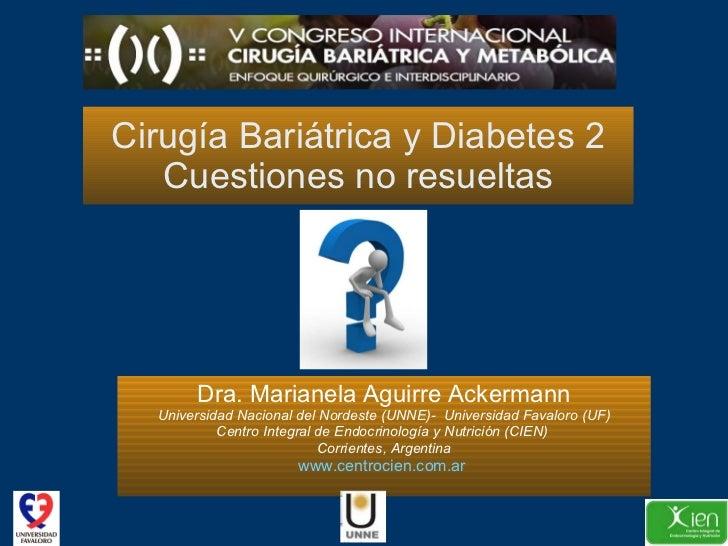 Cirugía Bariátrica y Diabetes 2 Cuestiones no resueltas Dra. Marianela Aguirre Ackermann Universidad Nacional del Nordeste...