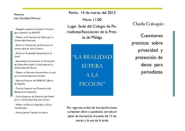 Cuestiones practicas sobre privacidad y protección de datos para periodistas Ponente: Iván González Moreno Charla Coloquio...