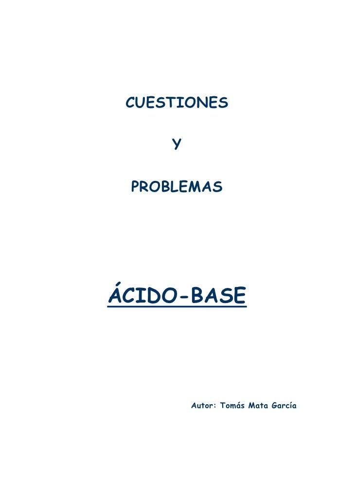 CUESTIONES       Y   PROBLEMAS     ÁCIDO-BASE              Autor: Tomás Mata García