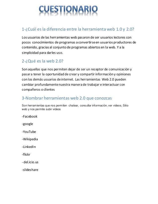 1-¿Cuál es la diferencia entre la herramienta web 1.0 y 2.0? Los usuarios de las herramientas web pasaron de ser usuarios ...