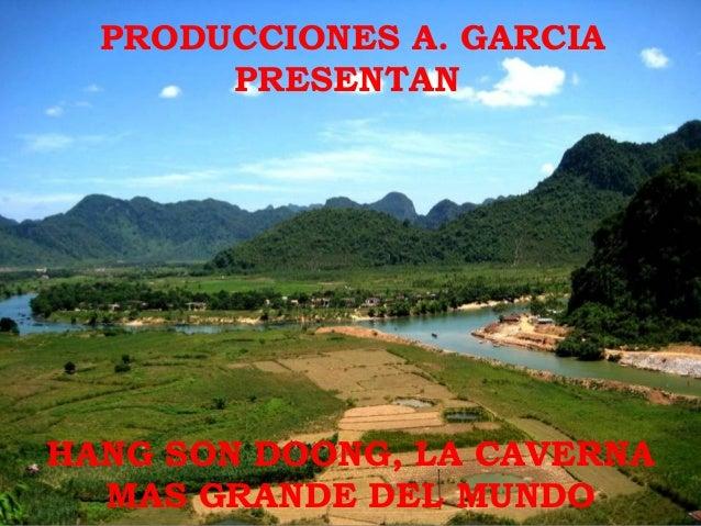 PRODUCCIONES A. GARCIA       PRESENTANHANG SON DOONG, LA CAVERNA  MAS GRANDE DEL MUNDO