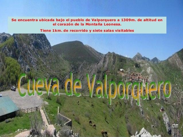 Se encuentra ubicada bajo el pueblo de Valporquero a 1309m. de altitud en el corazón de la Montaña Leonesa. Tiene 1km. de ...