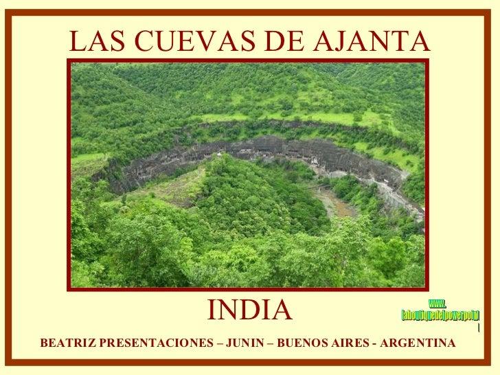 LAS CUEVAS DE AJANTA INDIA BEATRIZ PRESENTACIONES – JUNIN – BUENOS AIRES - ARGENTINA www. laboutiquedelpowerpoint. com