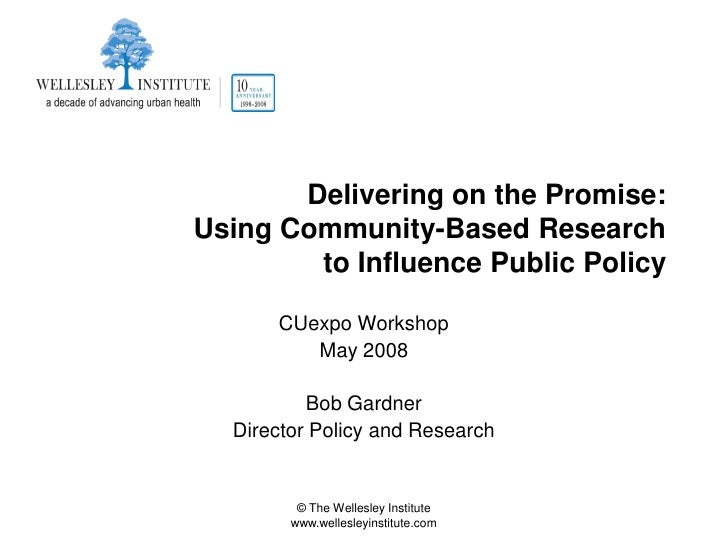 Delivering on the Promise: Using Community-Based Research         to Influence Public Policy        CUexpo Workshop       ...