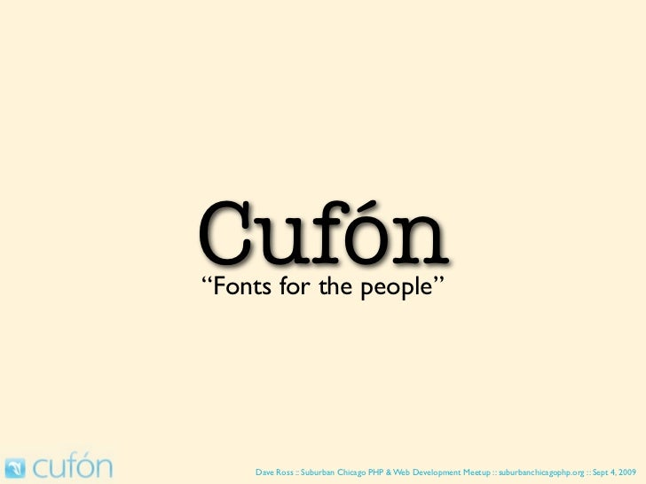 """Cufón """"Fonts for the people""""         Dave Ross :: Suburban Chicago PHP & Web Development Meetup :: suburbanchicagophp.org ..."""
