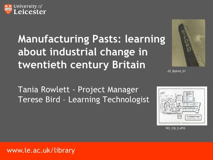 Manufacturing Pasts: learning   about industrial change in   twentieth century Britain             JS_Byford_01   Tania Ro...