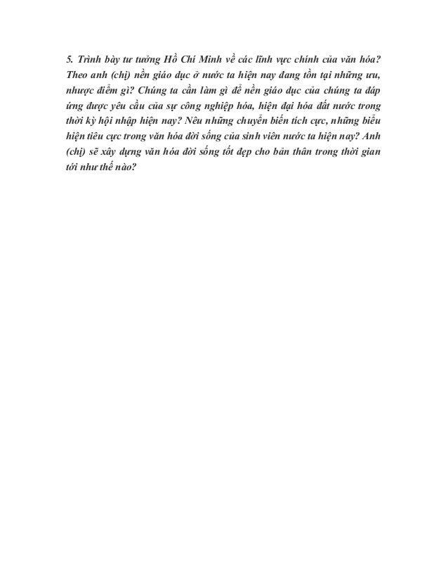 5. Trình bày tư tưởng Hồ Chí Minh về các lĩnh vực chính của văn hóa? Theo anh (chị) nền giáo dục ở nước ta hiện nay đang t...